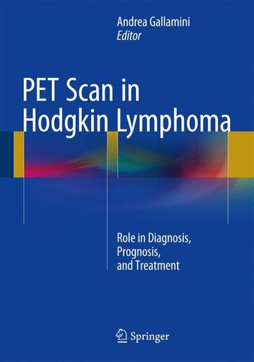 Pet Scan In Hodgkin Lymphoma: Role In Diagnosis, Prognosis, And Treatment by Andrea Gallamini
