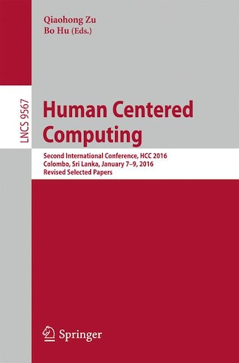 Human Centered Computing: Second International Conference, Hcc 2016, Colombo, Sri Lanka, January 7-9, 2016, Revised Selected by Qiaohong Zu