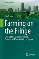 Farming On The Fringe: Peri-urban Agriculture, Cultural Diversity And Sustainability In Sydney