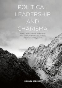 Political Leadership And Charisma: Nehru, Ben-gurion, And Other 20th Century Political Leaders…