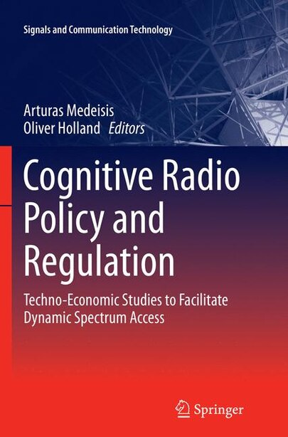 Cognitive Radio Policy And Regulation: Techno-economic Studies To Facilitate Dynamic Spectrum Access by Arturas Medeisis