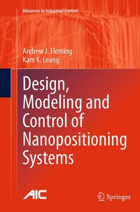 Design, Modeling And Control Of Nanopositioning Systems