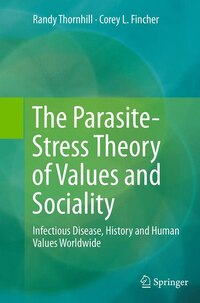The Parasite-stress Theory Of Values And Sociality: Infectious Disease, History And Human Values…