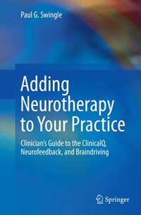 Adding Neurotherapy To Your Practice: Clinician's Guide To The Clinicalq, Neurofeedback, And…