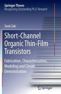 Short-channel Organic Thin-film Transistors: Fabrication, Characterization, Modeling And Circuit…