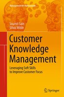 Customer Knowledge Management: Leveraging Soft Skills To Improve Customer Focus