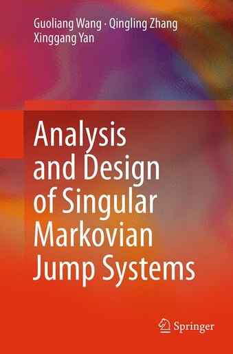 Analysis And Design Of Singular Markovian Jump Systems by Guoliang Wang