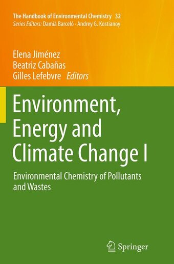 Environment, Energy And Climate Change I: Environmental Chemistry Of Pollutants And Wastes by Elena Jiménez