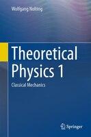 Theoretical Physics 1: Classical Mechanics