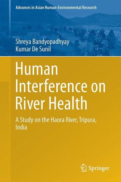 Human Interference On River Health: A Study On The Haora River, Tripura, India by Shreya Bandyopadhyay