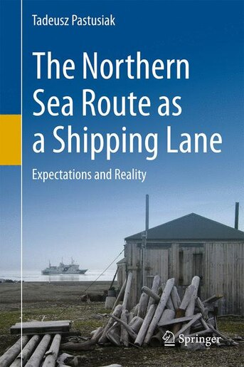 The Northern Sea Route As A Shipping Lane: Expectations And Reality by Tadeusz Pastusiak