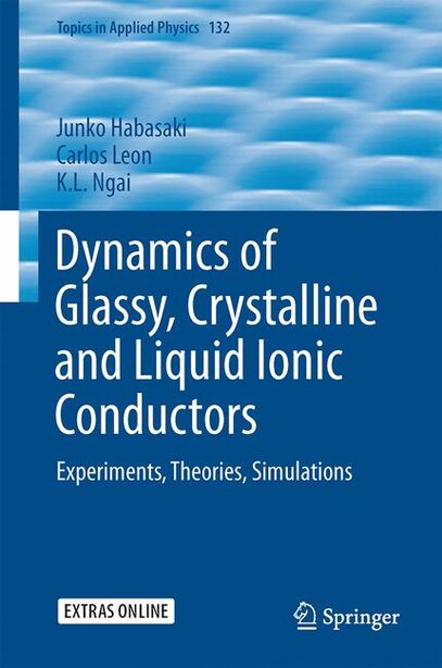 Dynamics Of Glassy, Crystalline And Liquid Ionic Conductors: Experiments, Theories, Simulations by Junko Habasaki