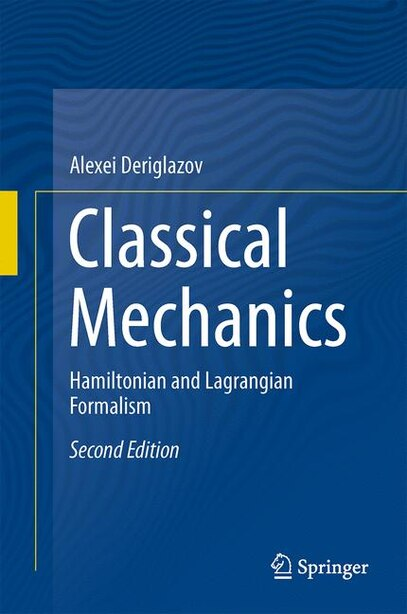 Classical Mechanics: Hamiltonian And Lagrangian Formalism by Alexei Deriglazov