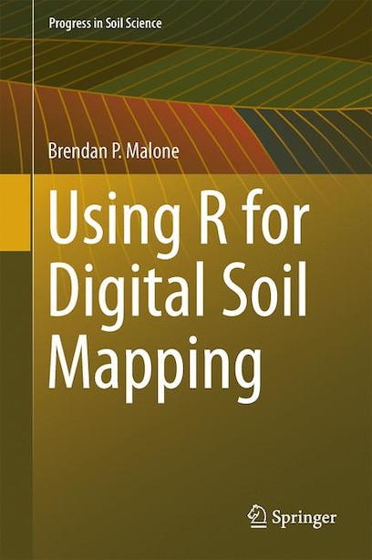 Using R For Digital Soil Mapping by Brendan P. Malone