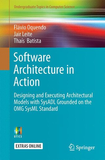 Software Architecture In Action: Designing And Executing Architectural  Models With Sysadl Grounded On The Omg Sysml Standard