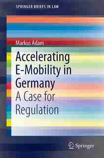 Accelerating E-mobility In Germany: A Case For Regulation by Markus Adam