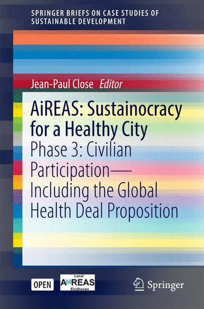 Aireas: Sustainocracy For A Healthy City: Phase 3: Civilian Participation - Including the Global Health Dea by Jean-Paul Close