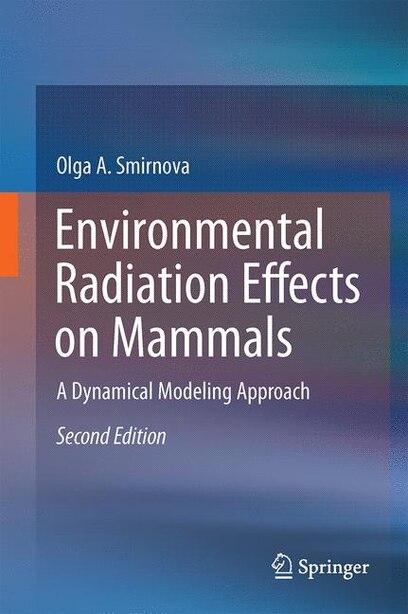 Environmental Radiation Effects On Mammals: A Dynamical Modeling Approach by Olga A. Smirnova