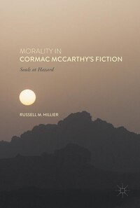 Morality In Cormac Mccarthy's Fiction: Souls At Hazard