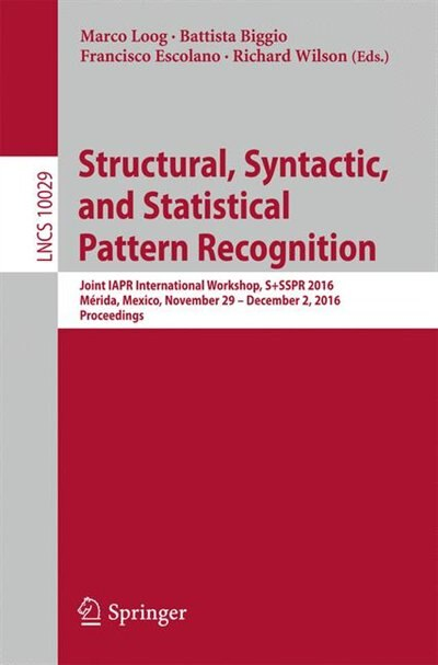 Structural, Syntactic, And Statistical Pattern Recognition: Joint Iapr International Workshop, S+sspr 2016, Merida, Mexico, November 29 - December 2, 2016, Pro by Antonio Robles-Kelly