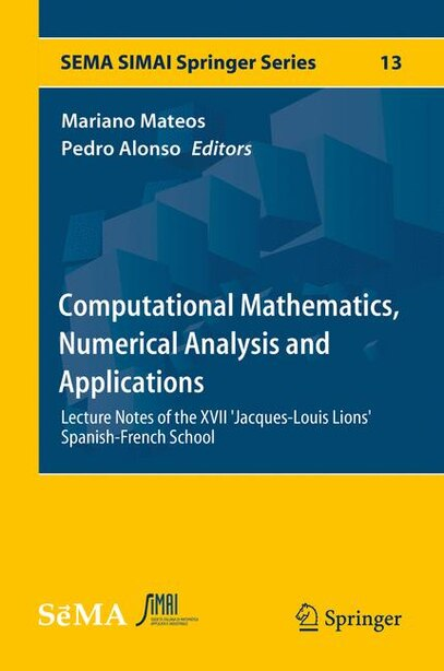 Computational Mathematics, Numerical Analysis And Applications: Lecture Notes Of The Xvii 'jacques-louis Lions' Spanish-french School by Mariano Mateos