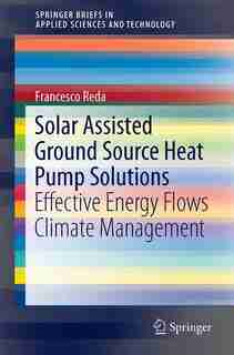 Solar Assisted Ground Source Heat Pump Solutions: Effective Energy Flows Climate Management by Francesco Reda
