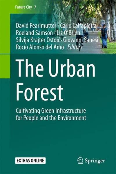 The Urban Forest: Cultivating Green Infrastructure For People And The Environment by David Pearlmutter