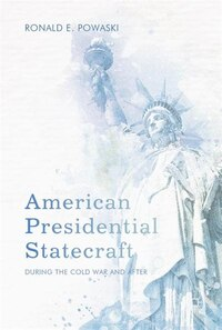 American Presidential Statecraft: During The Cold War And After