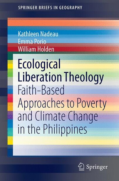 Ecological Liberation Theology: Faith-based Approaches To Poverty And Climate Change In The Philippines by William Holden
