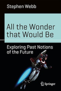All The Wonder That Would Be: Exploring Past Notions Of The Future