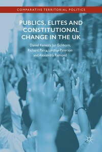 Publics, Elites And Constitutional Change In The Uk: A Missed Opportunity?