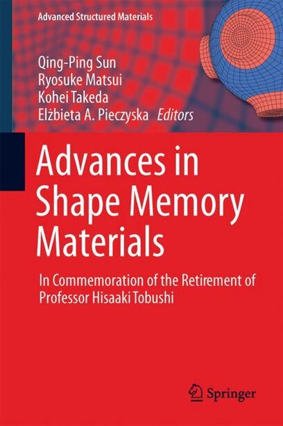Advances In Shape Memory Materials: In Commemoration Of The Retirement Of Professor Hisaaki Tobushi by Qingping Sun