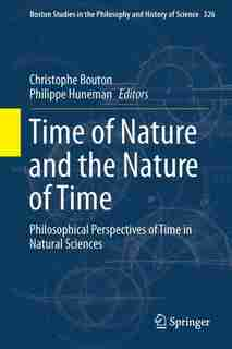 Time Of Nature And The Nature Of Time: Philosophical Perspectives Of Time In Natural Sciences by Christophe Bouton