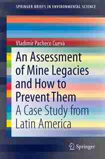 An Assessment Of Mine Legacies And How To Prevent Them: A Case Study From Latin America by Vladimir Pacheco Cueva