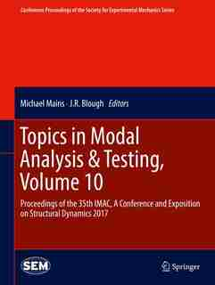 Topics In Modal Analysis: Proceedings Of The 35th Imac, A Conference And Exposition On Structural Dynamics 2017 by Michael Mains