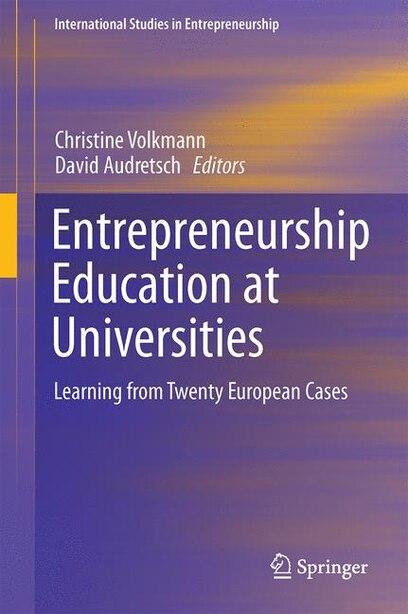 Entrepreneurship Education At Universities: Learning From Twenty European Cases by Christine K. Volkmann