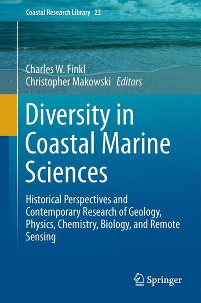 Diversity In Coastal Marine Sciences: Historical Perspectives And Contemporary Research Of Geology, Physics, Chemistry, Biology, And Remo by Charles W. Finkl