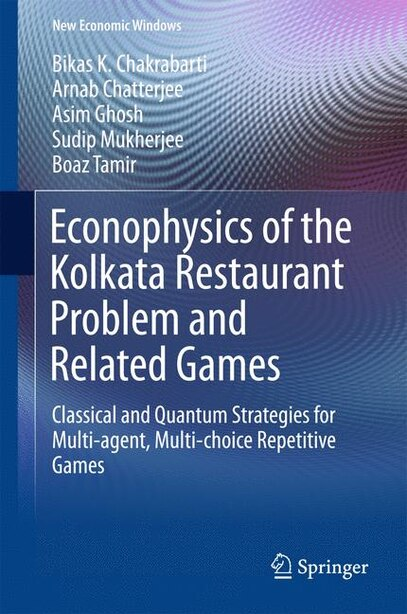 Econophysics Of The Kolkata Restaurant Problem And Related Games: Classical And Quantum Strategies For Multi-agent, Multi-choice Repetitive Games by Bikas K. Chakrabarti