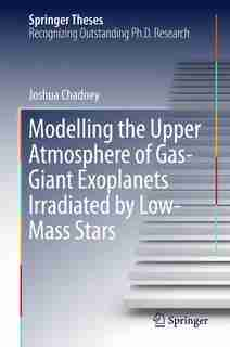 Modelling The Upper Atmosphere Of Gas-giant Exoplanets Irradiated By Low-mass Stars by Joshua Chadney