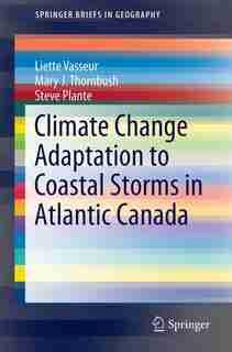 Adaptation To Coastal Storms In Atlantic Canada by Liette Vasseur