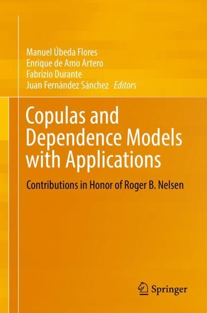 Copulas And Dependence Models With Applications: Contributions In Honor Of Roger B. Nelsen by Manuel Úbeda Flores