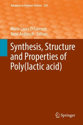 Synthesis, Structure And Properties Of Poly(lactic Acid) by Maria Laura Di Lorenzo