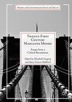 Twenty-first Century Marianne Moore: Essays From A Critical Renaissance