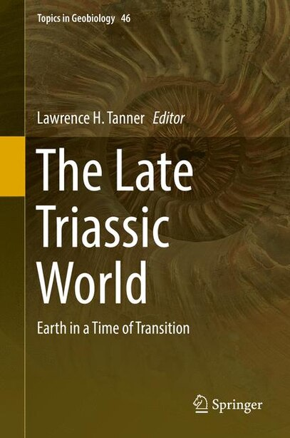 The Late Triassic World: Earth In A Time Of Transition by Lawrence H. Tanner