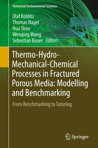 Thermo-hydro-mechanical-chemical Processes In Fractured Porous Media: Modelling And Benchmarking: From Benchmarking To Tutoring by Olaf Kolditz