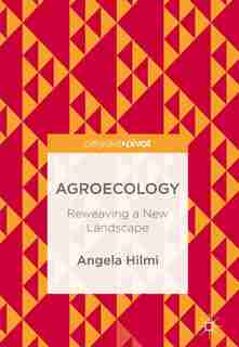 Agroecology: Reweaving A New Landscape by Angela Hilmi