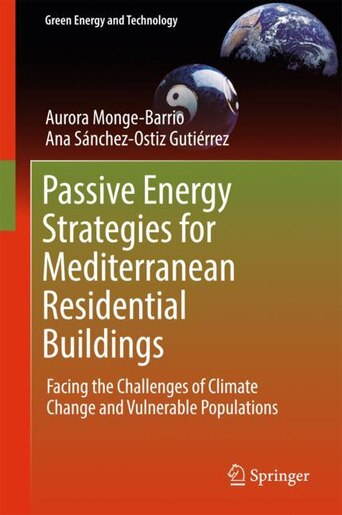 Passive Energy Strategies For Mediterranean Residential Buildings: Facing The Challenges Of Climate Change And Vulnerable Populations by Aurora Monge-barrio