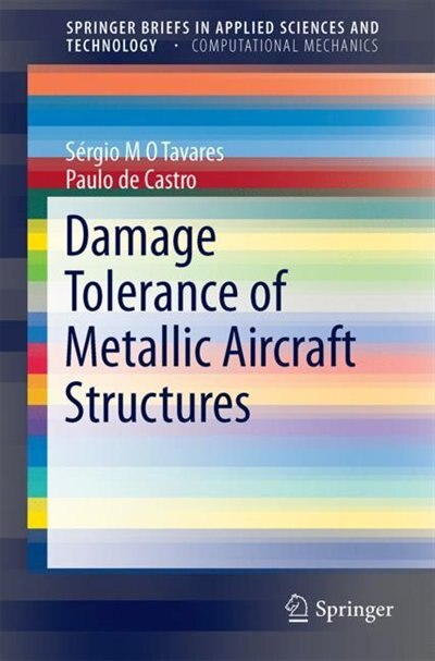 Damage Tolerance Of Metallic Aircraft Structures: Materials And Numerical Modelling by Sérgio M. O. Tavares