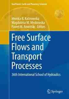 Free Surface Flows And Transport Processes: 36th International School Of Hydraulics by Monika B. Kalinowska
