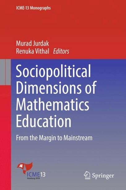 Sociopolitical Dimensions Of Mathematics Education: From The Margin To Mainstream by Murad Jurdak